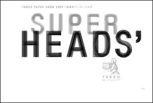 TAKEO PAPER SHOW 2009 SUPER HEADS'