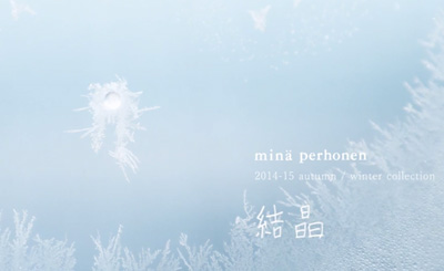 minä perhonen 2014--2015→ Autumn / Winter Collection「結晶」